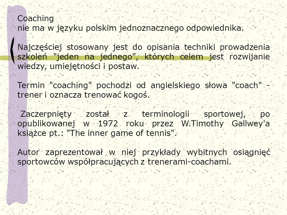 Coaching nie ma w języku polskim jednoznacznego odpowiednika. Najczęściej stosowany jest do opisania techniki prowadzenia szkoleń