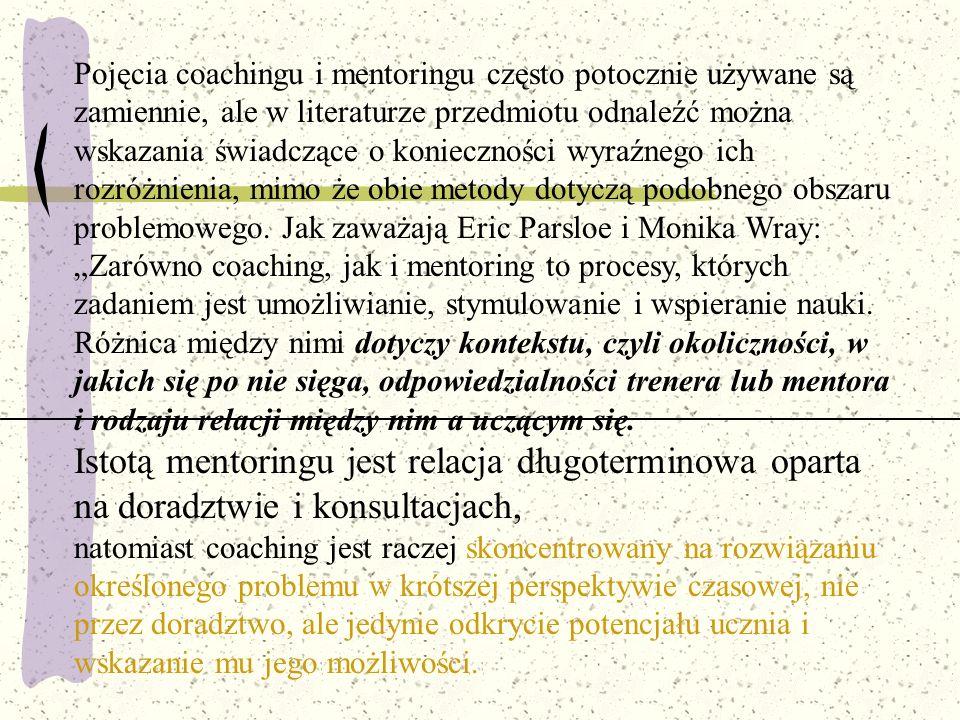 Pojęcia coachingu i mentoringu często potocznie używane są zamiennie, ale w literaturze przedmiotu odnaleźć można wskazania świadczące o konieczności