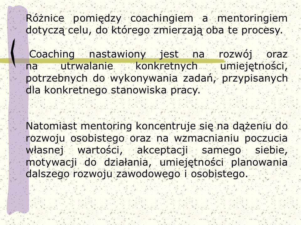 Różnice pomiędzy coachingiem a mentoringiem dotyczą celu, do którego zmierzają oba te procesy. Coaching nastawiony jest na rozwój oraz na utrwalanie k