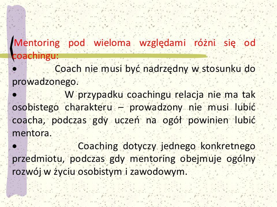 Mentoring pod wieloma względami różni się od coachingu:  Coach nie musi być nadrzędny w stosunku do prowadzonego.  W przypadku coachingu relacja nie