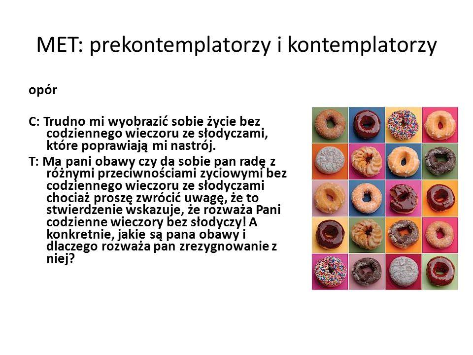 MET: prekontemplatorzy i kontemplatorzy opór C: Trudno mi wyobrazić sobie życie bez codziennego wieczoru ze słodyczami, które poprawiają mi nastrój.