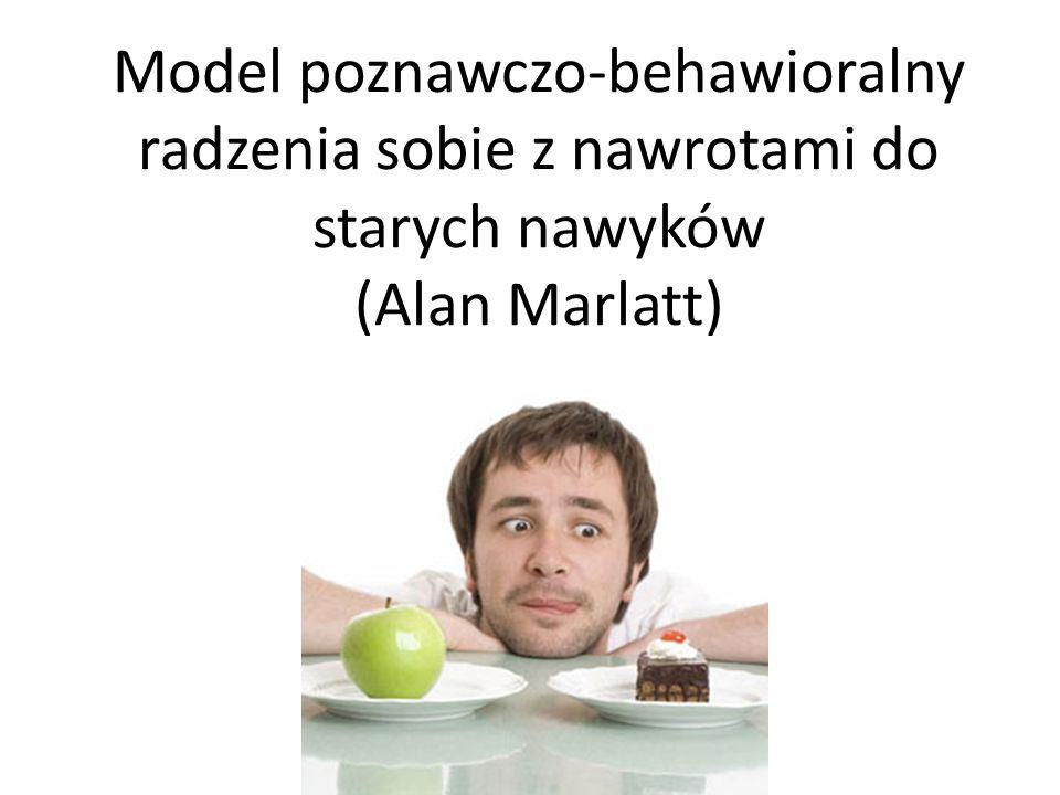 Model poznawczo-behawioralny radzenia sobie z nawrotami do starych nawyków (Alan Marlatt)