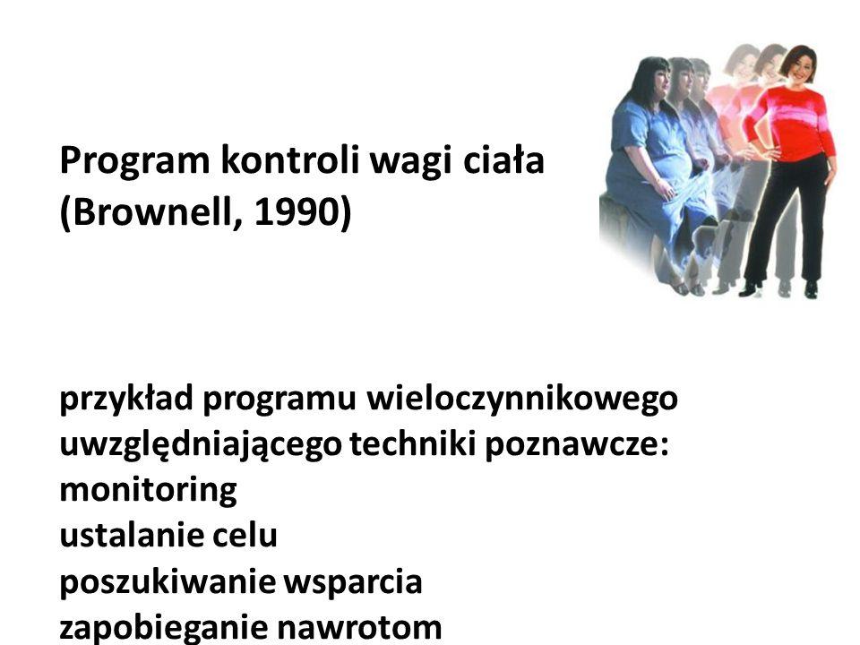 Program kontroli wagi ciała (Brownell, 1990) przykład programu wieloczynnikowego uwzględniającego techniki poznawcze: monitoring ustalanie celu poszukiwanie wsparcia zapobieganie nawrotom