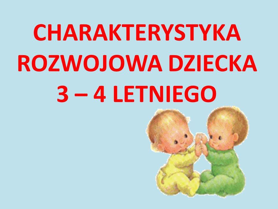 CHARAKTERYSTYKA ROZWOJOWA DZIECKA 3 – 4 LETNIEGO