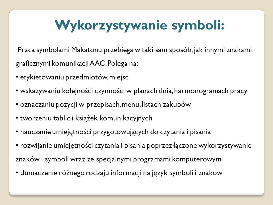 Wykorzystywanie symboli: Praca symbolami Makatonu przebiega w taki sam sposób, jak innymi znakami graficznymi komunikacji AAC.