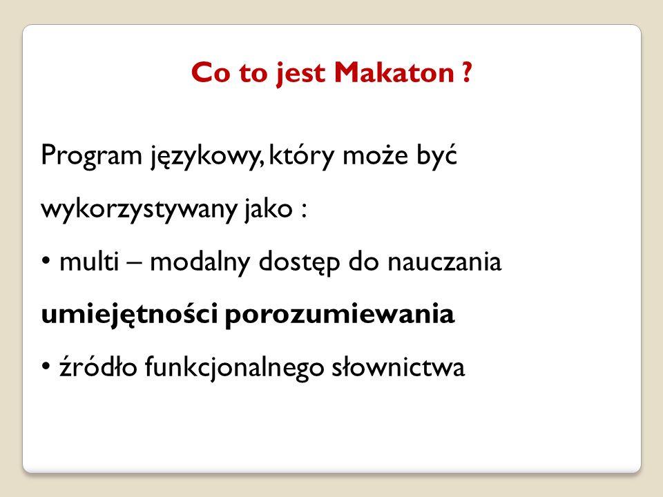 Istotne cechy Makatonu słownictwo podstawowe / dodatkowe znaki manualne – gesty znaki graficzne – symbole mowa