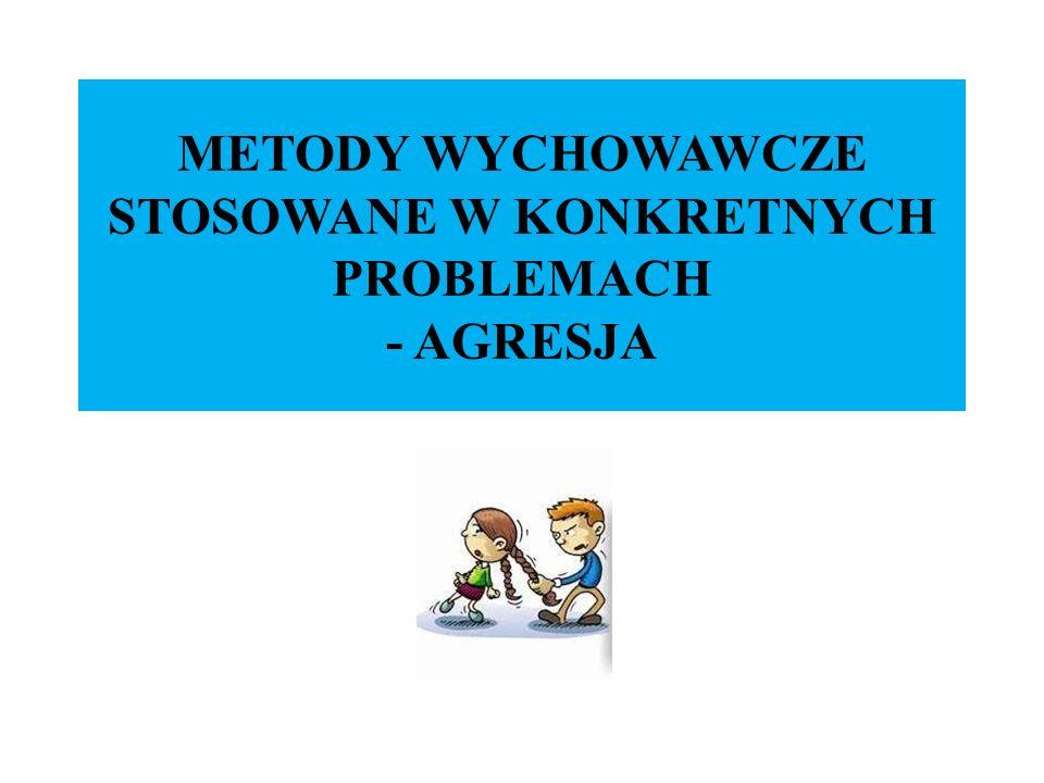 METODY WYCHOWAWCZE STOSOWANE W KONKRETNYCH PROBLEMACH - AGRESJA