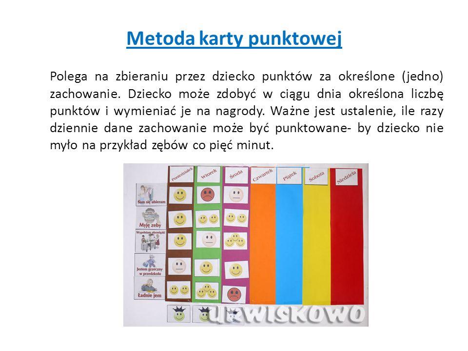 Metoda karty punktowej Polega na zbieraniu przez dziecko punktów za określone (jedno) zachowanie.