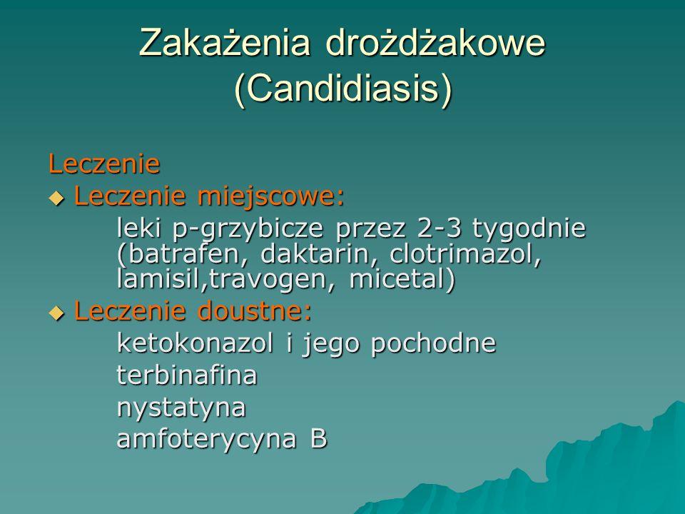 Zakażenia drożdżakowe (Candidiasis) Leczenie  Leczenie miejscowe: leki p-grzybicze przez 2-3 tygodnie (batrafen, daktarin, clotrimazol, lamisil,travo