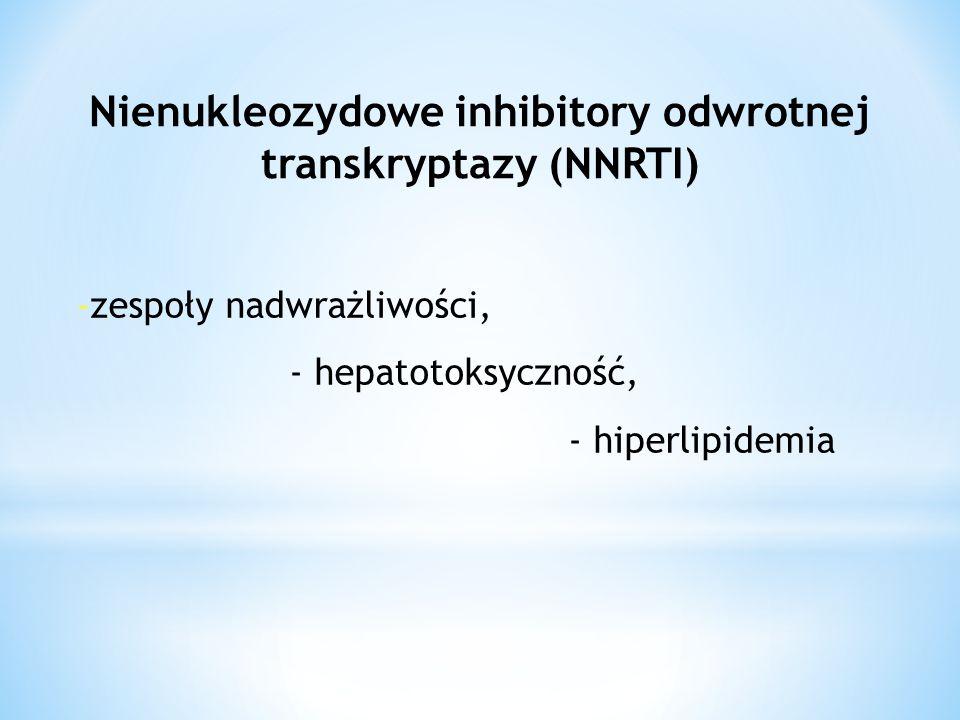 -zespoły nadwrażliwości, - hepatotoksyczność, - hiperlipidemia Nienukleozydowe inhibitory odwrotnej transkryptazy (NNRTI)