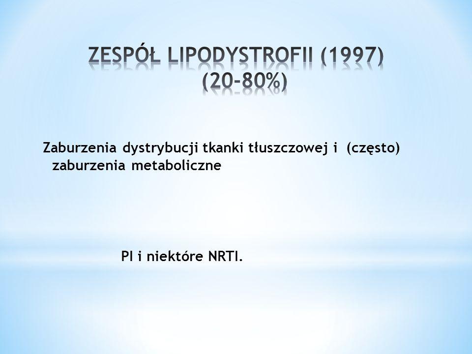 Zaburzenia dystrybucji tkanki tłuszczowej i (często) zaburzenia metaboliczne PI i niektóre NRTI.