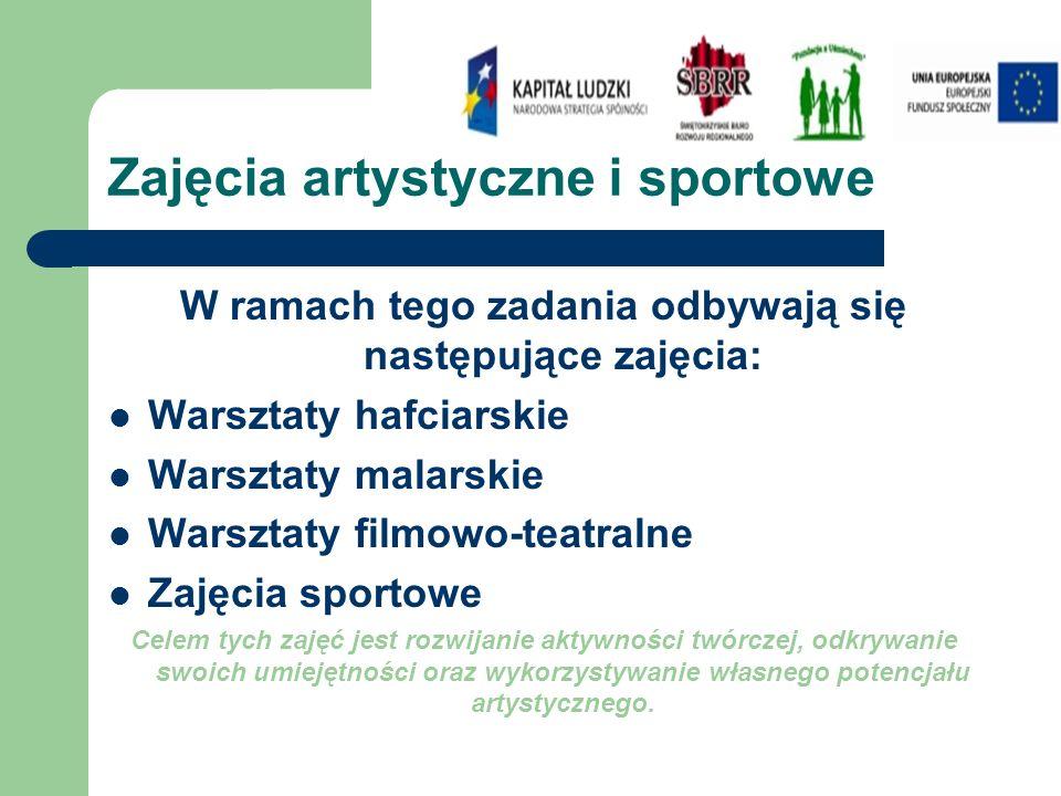 Zajęcia artystyczne i sportowe W ramach tego zadania odbywają się następujące zajęcia: Warsztaty hafciarskie Warsztaty malarskie Warsztaty filmowo-tea