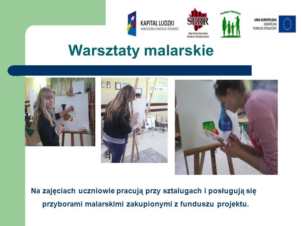 Warsztaty malarskie Na zajęciach uczniowie pracują przy sztalugach i posługują się przyborami malarskimi zakupionymi z funduszu projektu.