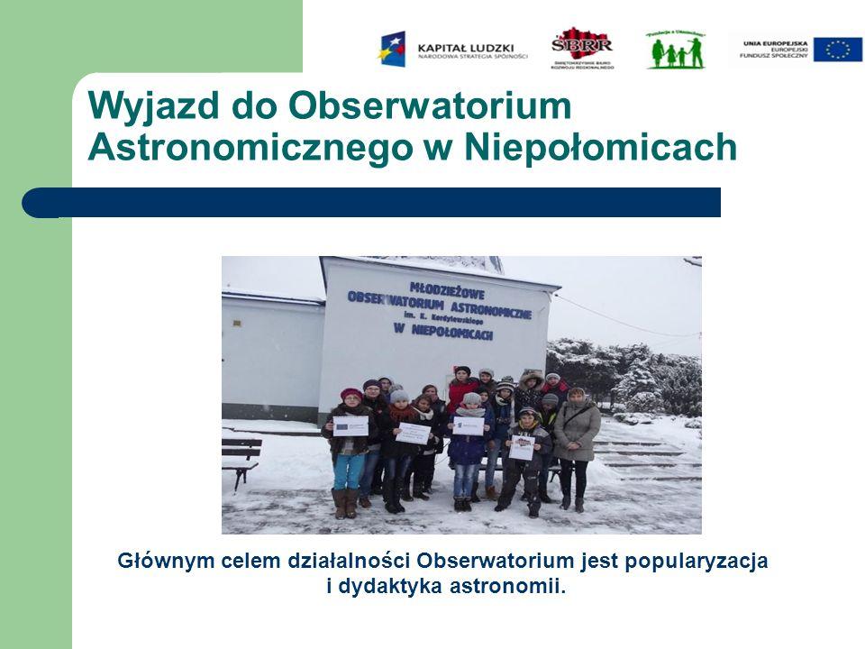 Wyjazd do Obserwatorium Astronomicznego w Niepołomicach Głównym celem działalności Obserwatorium jest popularyzacja i dydaktyka astronomii.