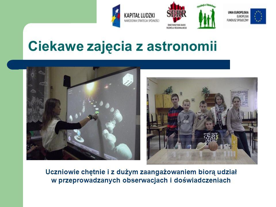 Ciekawe zajęcia z astronomii Uczniowie chętnie i z dużym zaangażowaniem biorą udział w przeprowadzanych obserwacjach i doświadczeniach