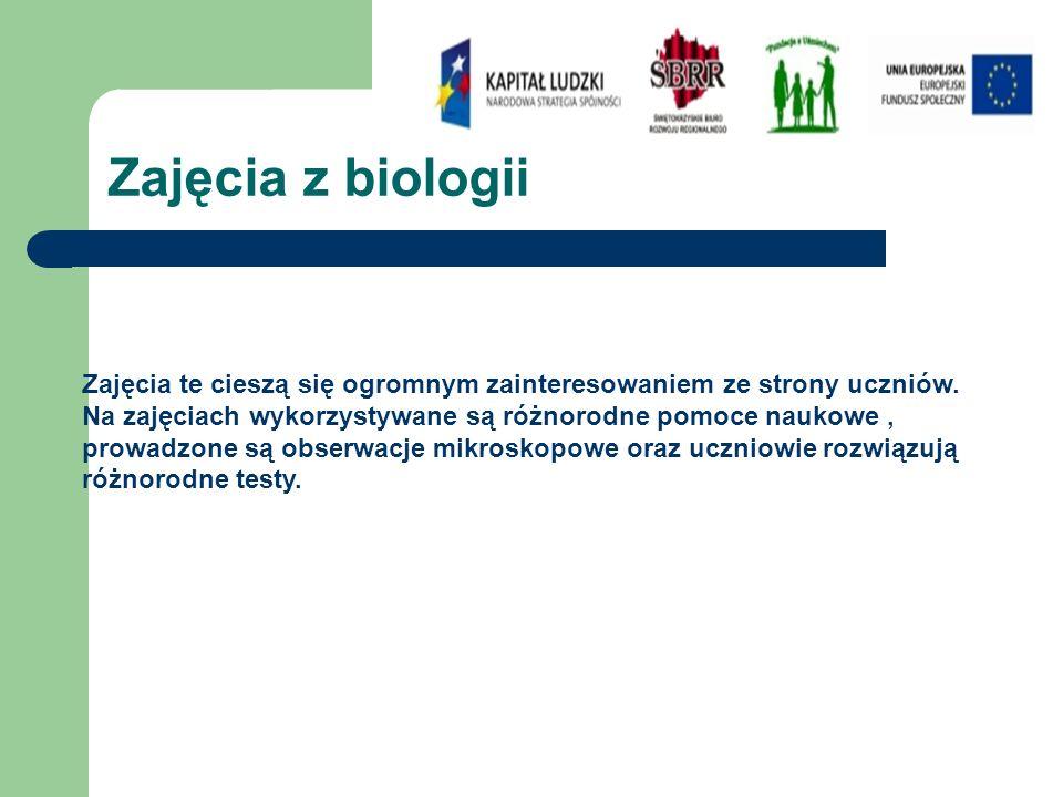 Zajęcia z biologii Zajęcia te cieszą się ogromnym zainteresowaniem ze strony uczniów.
