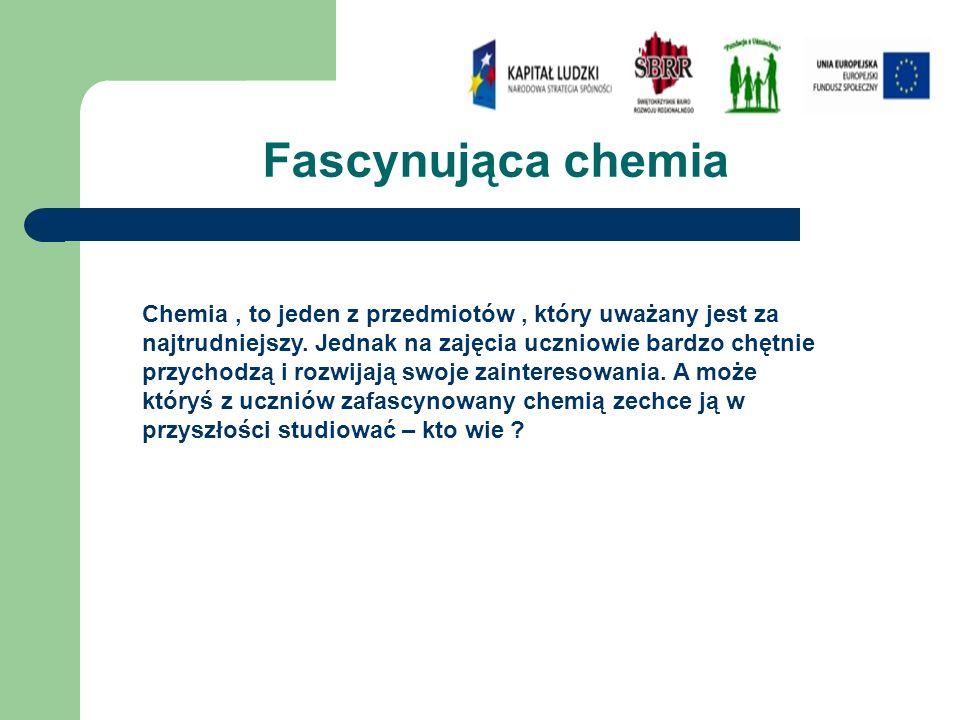 Fascynująca chemia Chemia, to jeden z przedmiotów, który uważany jest za najtrudniejszy.