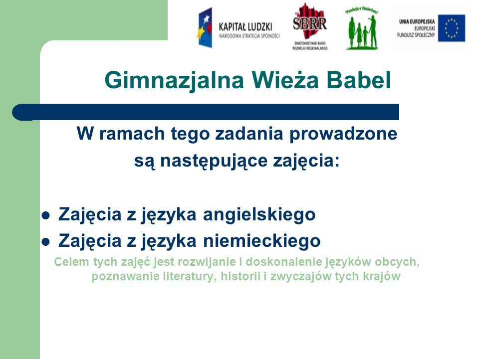 Gimnazjalna Wieża Babel W ramach tego zadania prowadzone są następujące zajęcia: Zajęcia z języka angielskiego Zajęcia z języka niemieckiego Celem tych zajęć jest rozwijanie i doskonalenie języków obcych, poznawanie literatury, historii i zwyczajów tych krajów