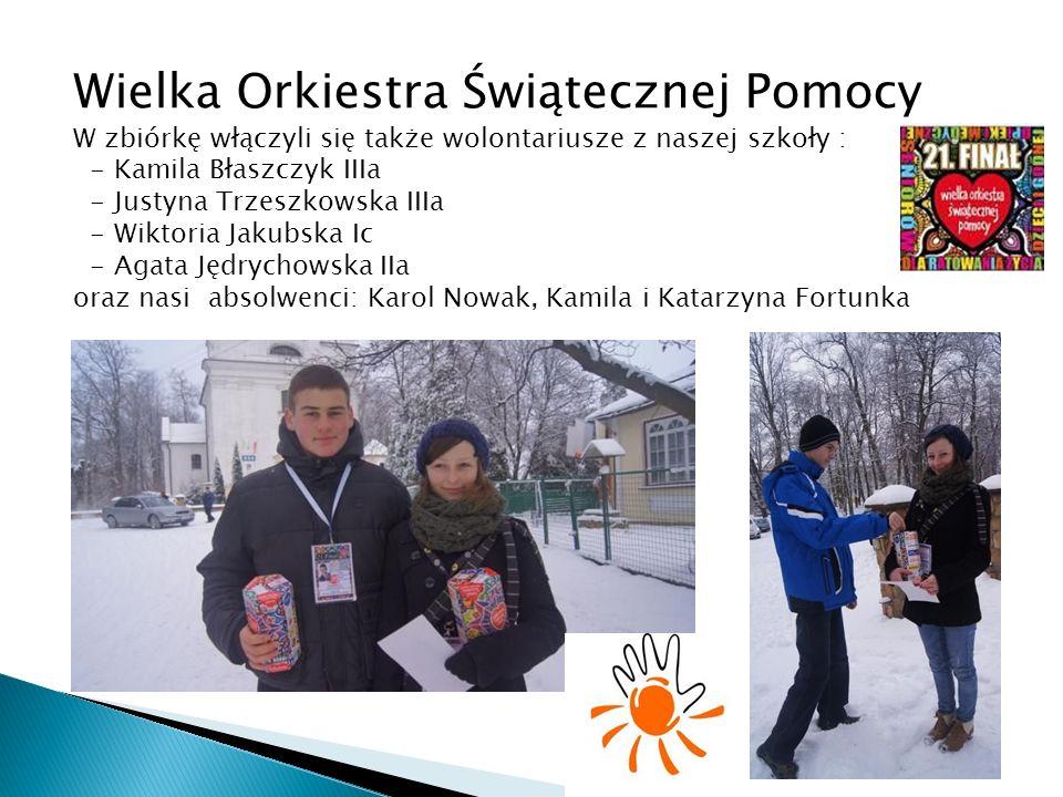 Wielka Orkiestra Świątecznej Pomocy W zbiórkę włączyli się także wolontariusze z naszej szkoły : - Kamila Błaszczyk IIIa - Justyna Trzeszkowska IIIa -