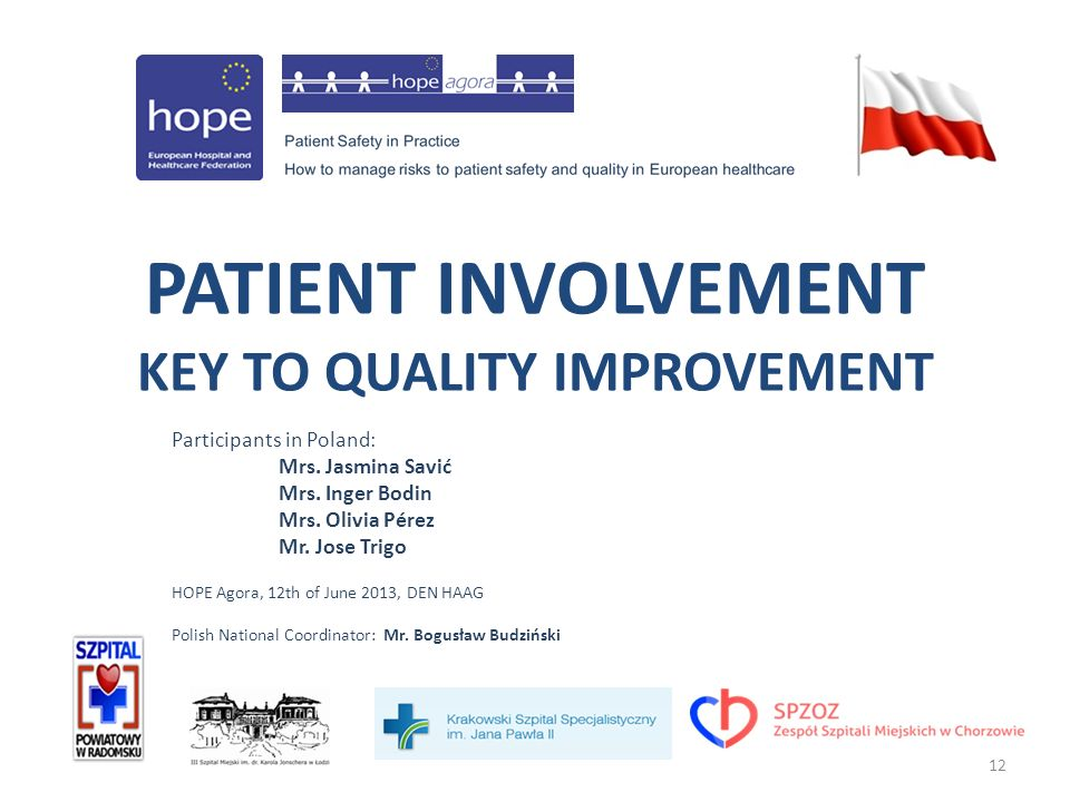 12 PATIENT INVOLVEMENT KEY TO QUALITY IMPROVEMENT Participants in Poland: Mrs.