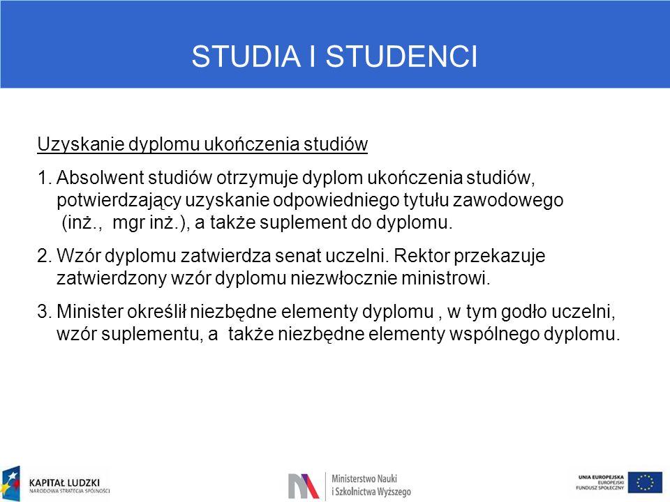 STUDIA I STUDENCI Uzyskanie dyplomu ukończenia studiów 1.Absolwent studiów otrzymuje dyplom ukończenia studiów, potwierdzający uzyskanie odpowiedniego