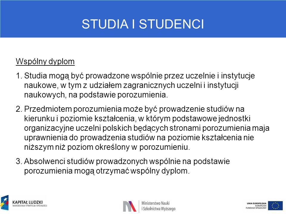 STUDIA I STUDENCI Wspólny dyplom 1.Studia mogą być prowadzone wspólnie przez uczelnie i instytucje naukowe, w tym z udziałem zagranicznych uczelni i i