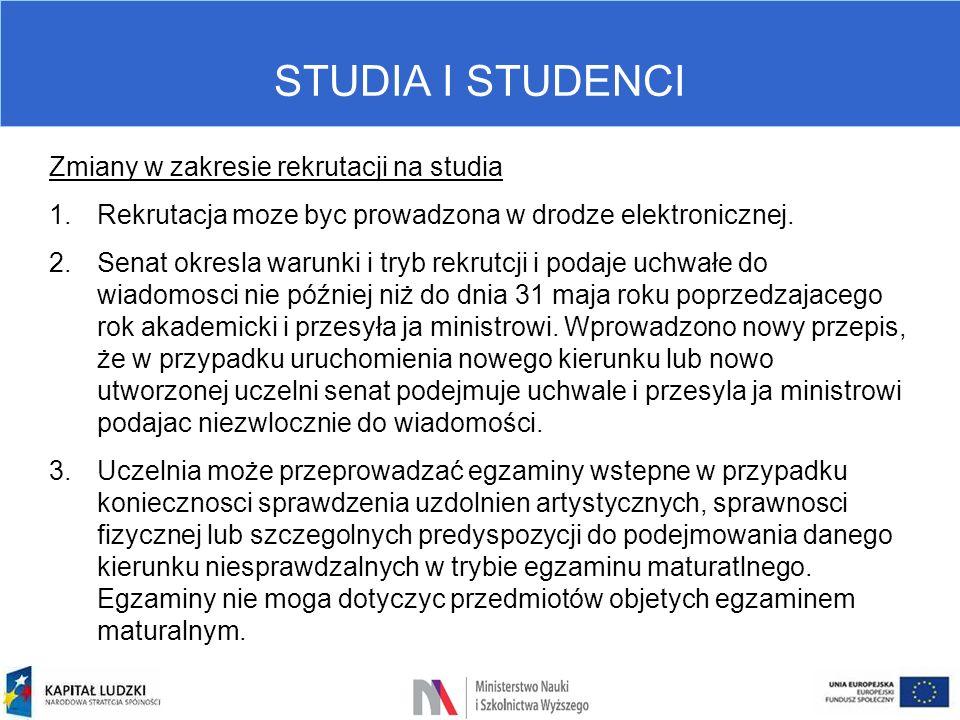 STUDIA I STUDENCI Zmiany w zakresie rekrutacji na studia 1.Rekrutacja moze byc prowadzona w drodze elektronicznej. 2.Senat okresla warunki i tryb rekr