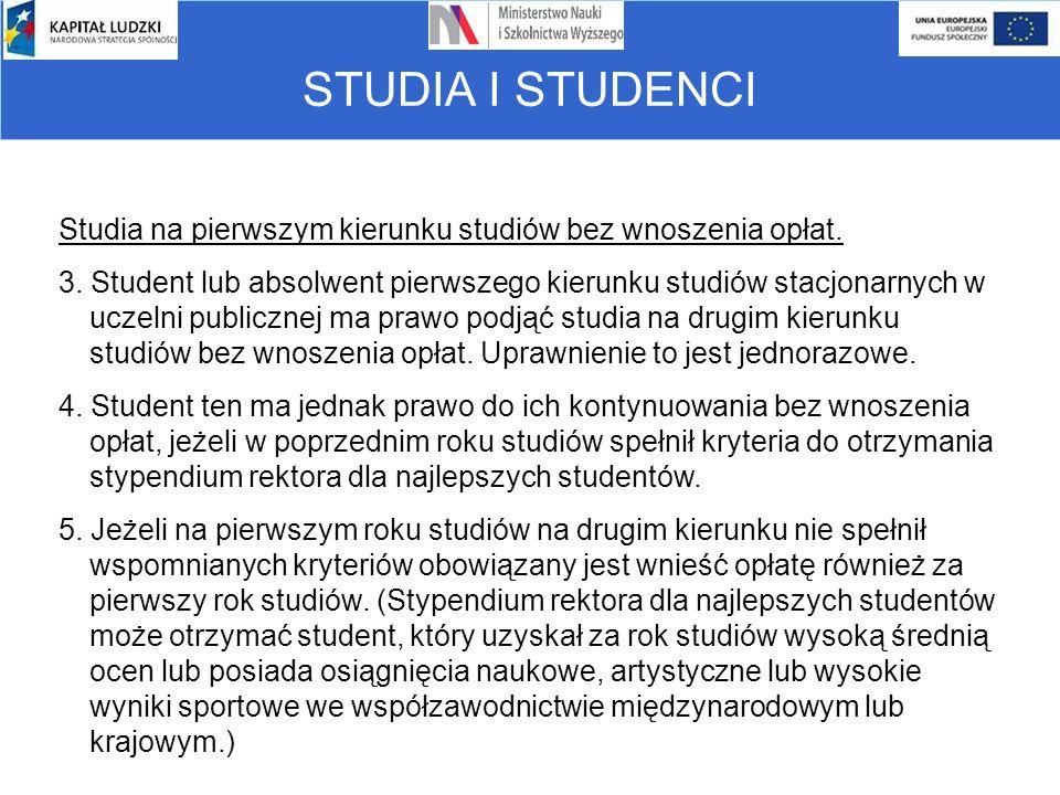 STUDIA I STUDENCI Studia na pierwszym kierunku studiów bez wnoszenia opłat. 3. Student lub absolwent pierwszego kierunku studiów stacjonarnych w uczel