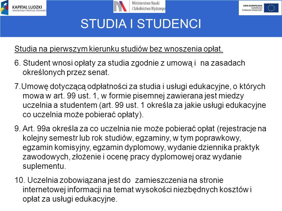 STUDIA I STUDENCI Studia na pierwszym kierunku studiów bez wnoszenia opłat. 6. Student wnosi opłaty za studia zgodnie z umową i na zasadach określonyc