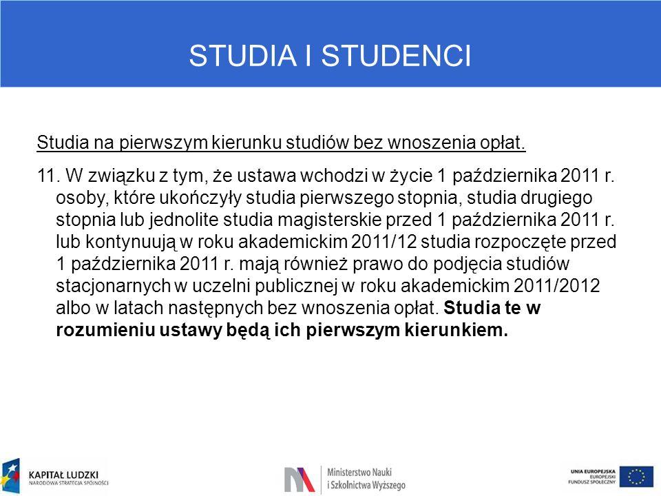 STUDIA I STUDENCI Studia na pierwszym kierunku studiów bez wnoszenia opłat. 11. W związku z tym, że ustawa wchodzi w życie 1 października 2011 r. osob