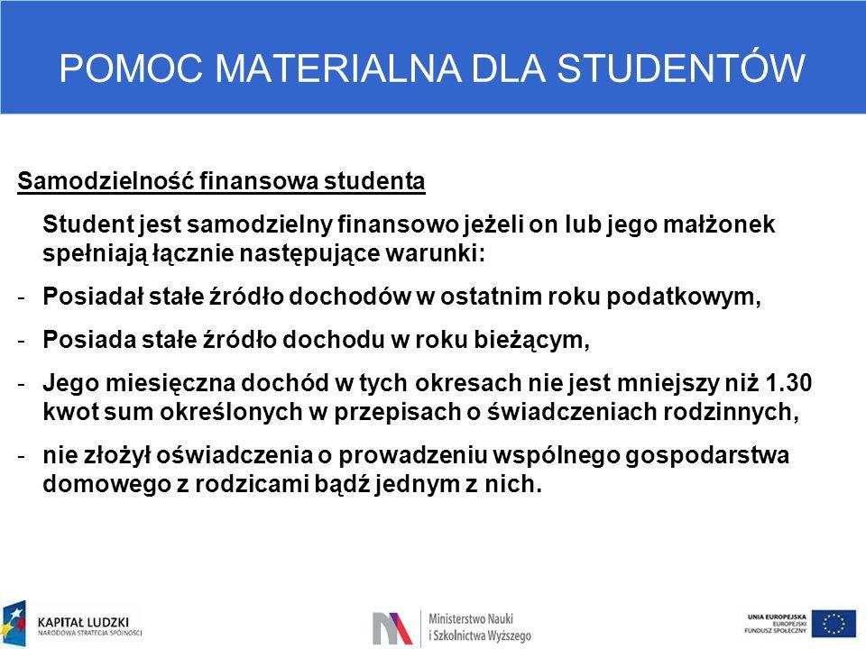 POMOC MATERIALNA DLA STUDENTÓW Samodzielność finansowa studenta Student jest samodzielny finansowo jeżeli on lub jego małżonek spełniają łącznie nastę