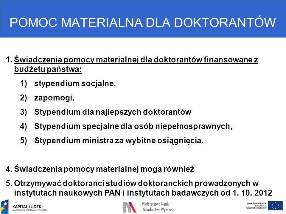 POMOC MATERIALNA DLA DOKTORANTÓW 1.Świadczenia pomocy materialnej dla doktorantów finansowane z budżetu państwa: 1)stypendium socjalne, 2)zapomogi, 3)