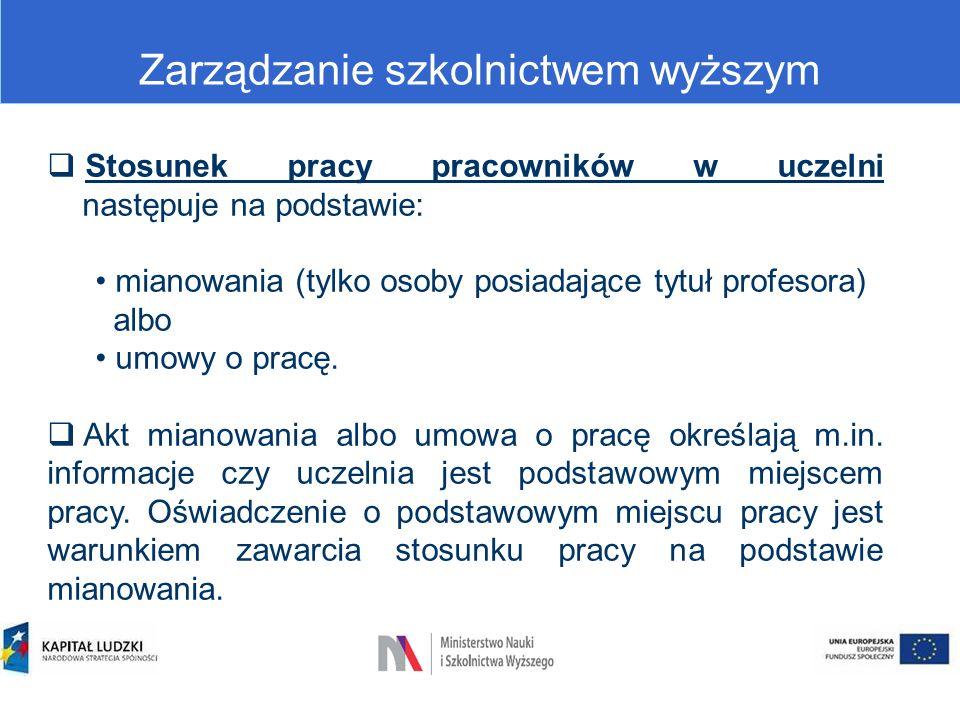 Zarządzanie szkolnictwem wyższym  Stosunek pracy pracowników w uczelni następuje na podstawie: mianowania (tylko osoby posiadające tytuł profesora) a