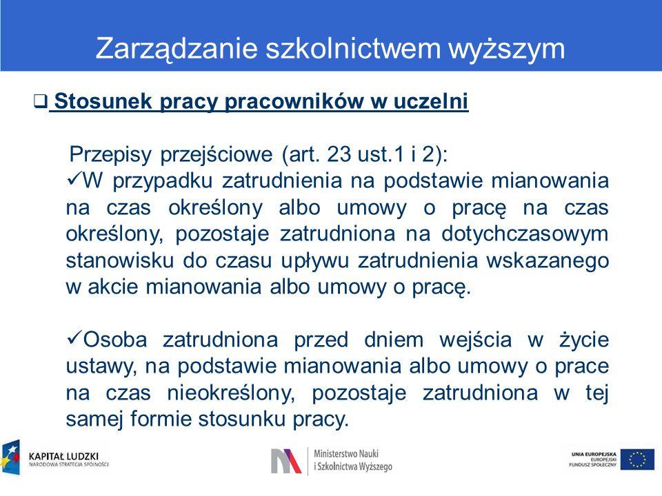 Zarządzanie szkolnictwem wyższym  Stosunek pracy pracowników w uczelni Przepisy przejściowe (art. 23 ust.1 i 2): W przypadku zatrudnienia na podstawi
