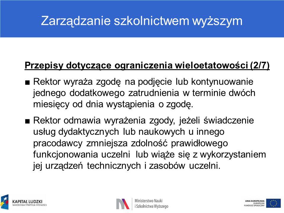 Zarządzanie szkolnictwem wyższym Przepisy dotyczące ograniczenia wieloetatowości (2/7) ■Rektor wyraża zgodę na podjęcie lub kontynuowanie jednego doda
