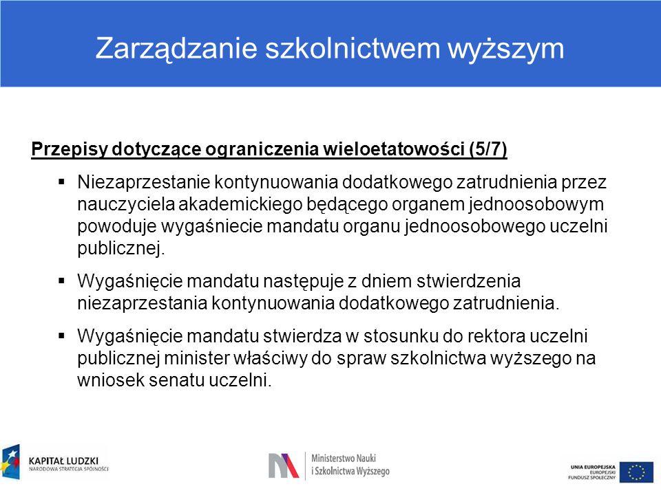 Zarządzanie szkolnictwem wyższym Przepisy dotyczące ograniczenia wieloetatowości (5/7)  Niezaprzestanie kontynuowania dodatkowego zatrudnienia przez