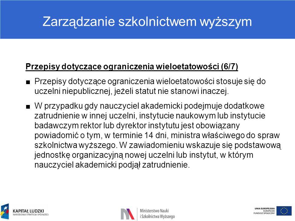 Zarządzanie szkolnictwem wyższym Przepisy dotyczące ograniczenia wieloetatowości (6/7) ■Przepisy dotyczące ograniczenia wieloetatowości stosuje się do