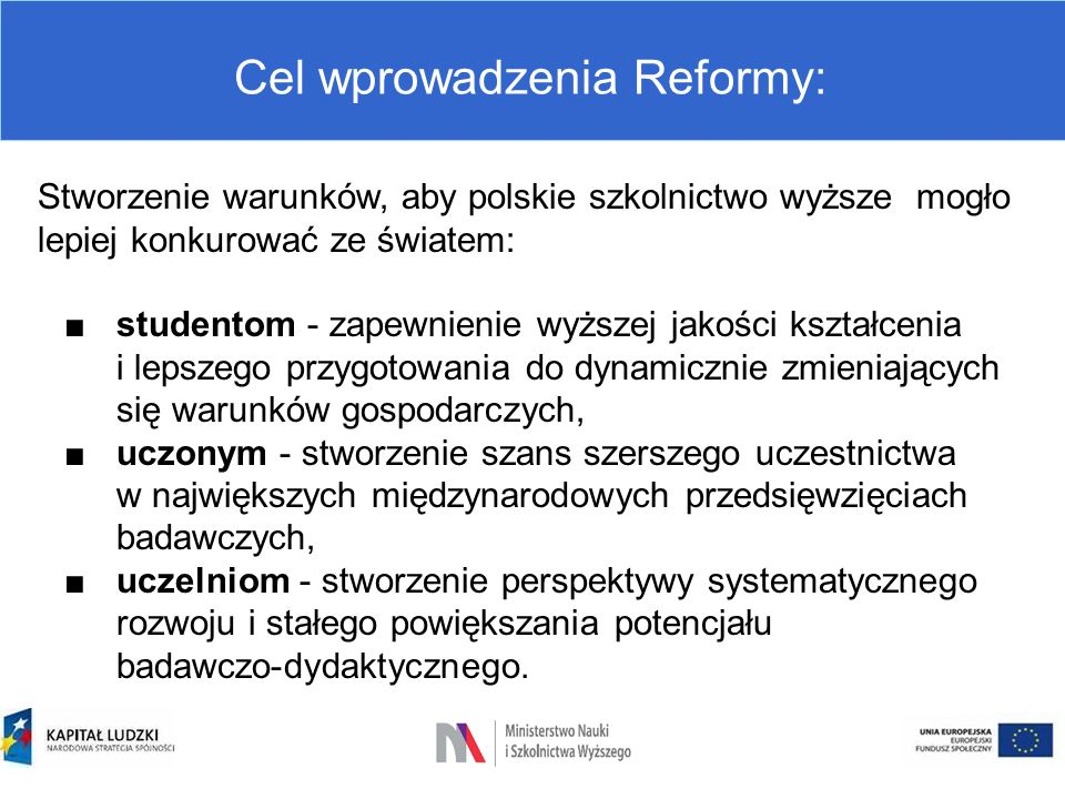 Cel wprowadzenia Reformy: Stworzenie warunków, aby polskie szkolnictwo wyższe mogło lepiej konkurować ze światem: ■studentom - zapewnienie wyższej jak