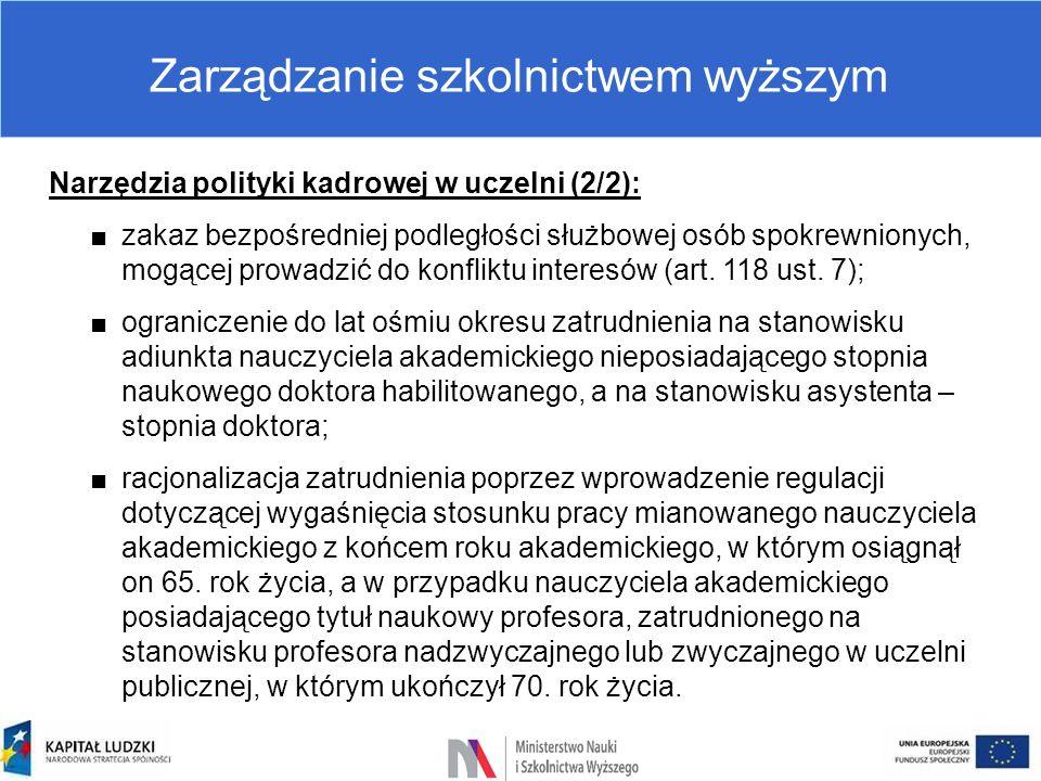 Zarządzanie szkolnictwem wyższym Narzędzia polityki kadrowej w uczelni (2/2): ■zakaz bezpośredniej podległości służbowej osób spokrewnionych, mogącej