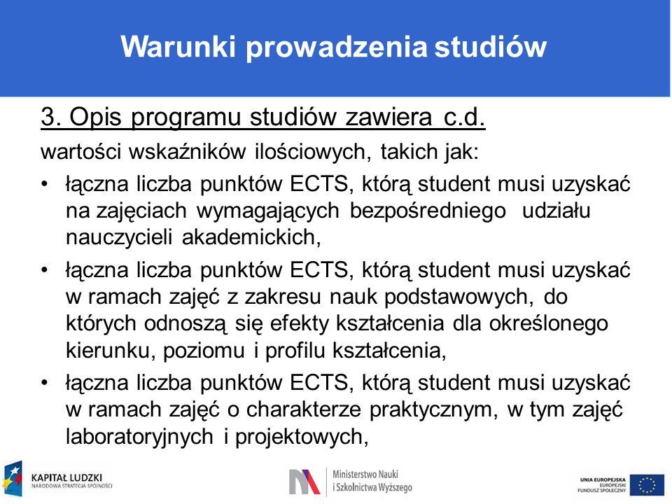Warunki prowadzenia studiów 3. Opis programu studiów zawiera c.d. wartości wskaźników ilościowych, takich jak: łączna liczba punktów ECTS, którą stude