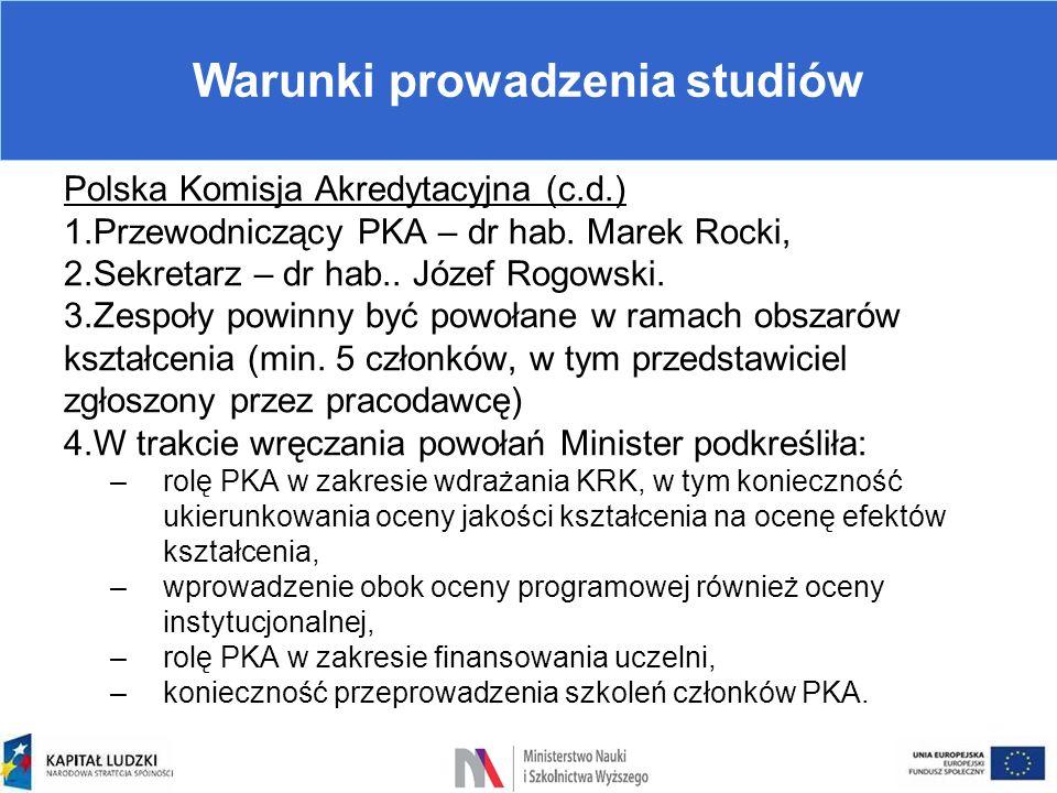 Warunki prowadzenia studiów Polska Komisja Akredytacyjna (c.d.) 1.Przewodniczący PKA – dr hab. Marek Rocki, 2.Sekretarz – dr hab.. Józef Rogowski. 3.Z
