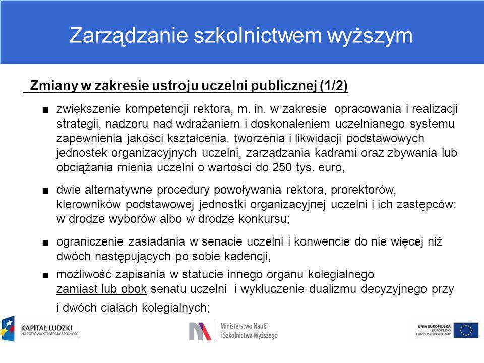 Zarządzanie szkolnictwem wyższym Zmiany w zakresie ustroju uczelni publicznej (1/2) ■zwiększenie kompetencji rektora, m. in. w zakresie opracowania i