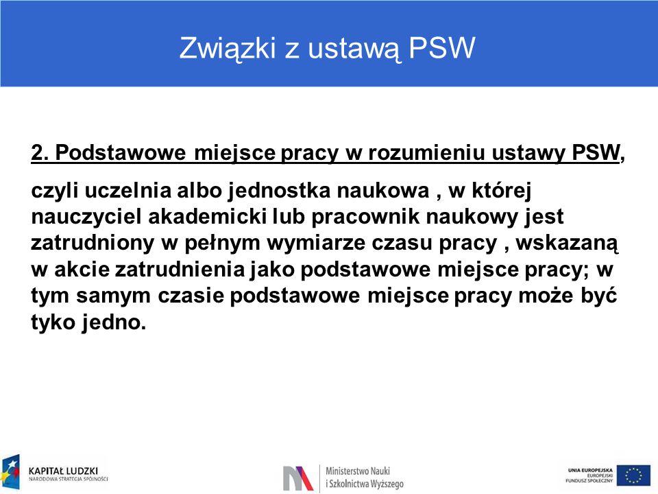 Związki z ustawą PSW 2. Podstawowe miejsce pracy w rozumieniu ustawy PSW, czyli uczelnia albo jednostka naukowa, w której nauczyciel akademicki lub pr