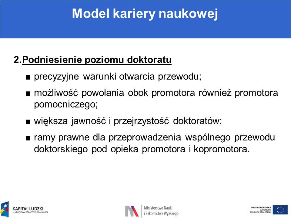 Model kariery naukowej 2.Podniesienie poziomu doktoratu ■precyzyjne warunki otwarcia przewodu; ■możliwość powołania obok promotora również promotora p