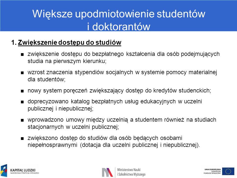 Większe upodmiotowienie studentów i doktorantów 1.Zwiększenie dostępu do studiów ■zwiększenie dostępu do bezpłatnego kształcenia dla osób podejmującyc
