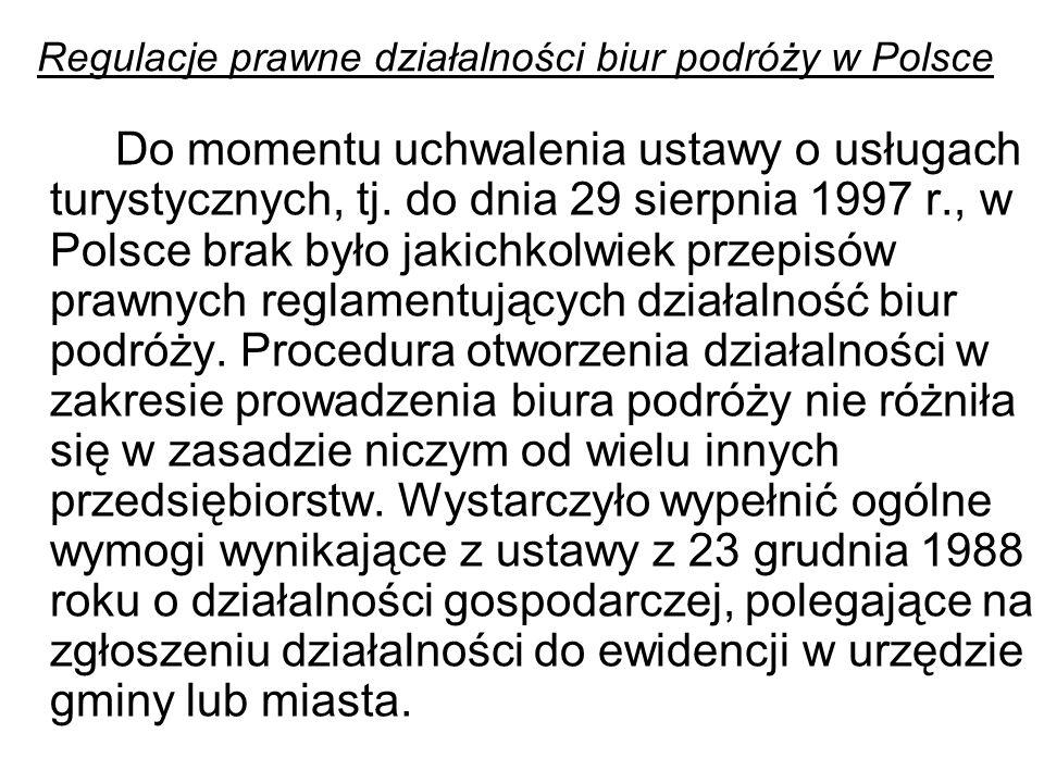 Regulacje prawne działalności biur podróży w Polsce Do momentu uchwalenia ustawy o usługach turystycznych, tj.