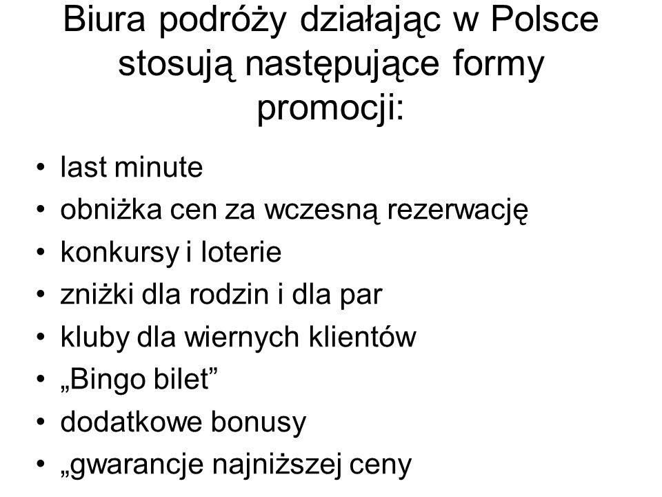 """Biura podróży działając w Polsce stosują następujące formy promocji: last minute obniżka cen za wczesną rezerwację konkursy i loterie zniżki dla rodzin i dla par kluby dla wiernych klientów """"Bingo bilet dodatkowe bonusy """"gwarancje najniższej ceny"""