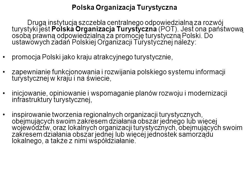 Polska Organizacja Turystyczna Drugą instytucją szczebla centralnego odpowiedzialną za rozwój turystyki jest Polska Organizacja Turystyczna (POT).