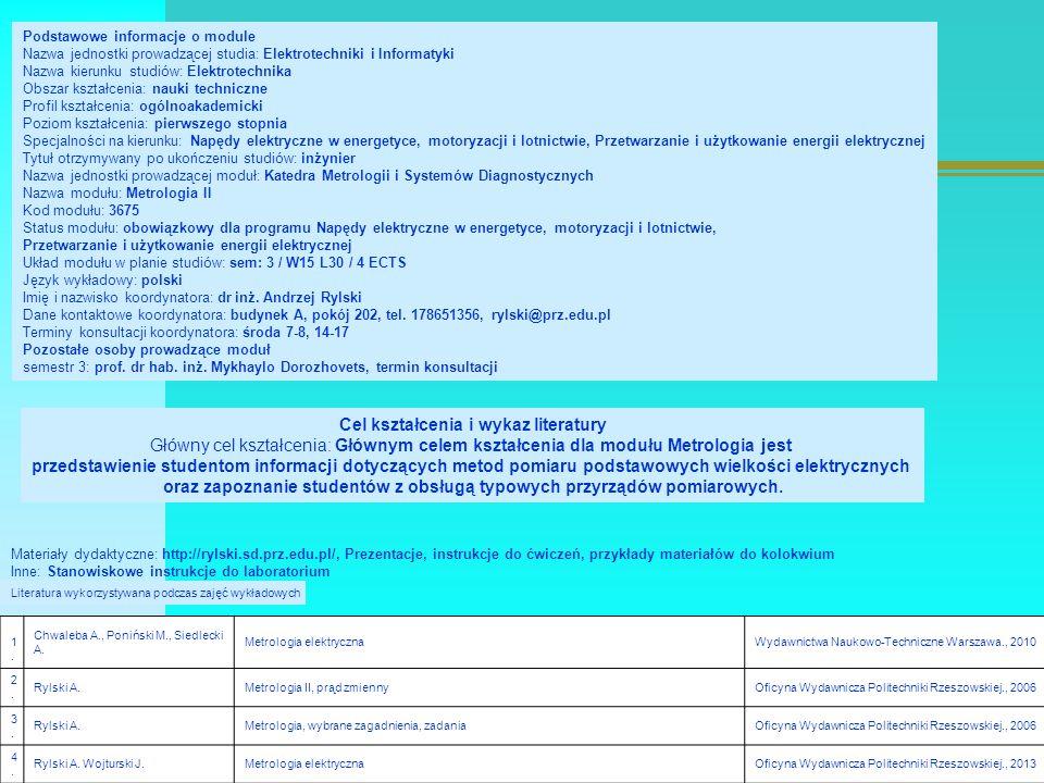 Wymagania wstępne w kategorii wiedzy/umiejętności/kompetencji społecznych Wymagania formalne: Rejestracja na trzeci semestr studiów Wymagania wstępne w kategorii Wiedzy: Podstawowa wiedza z matematyki, fizyki i Metrologia I Wymagania wstępne w kategorii Umiejętności: Podstawowe umiejętności z zakresu eksperymentów fizycznych Wymagania wstępne w kategorii Kompetencji społecznych: Podstawowa umiejętność współpracy w zespole.