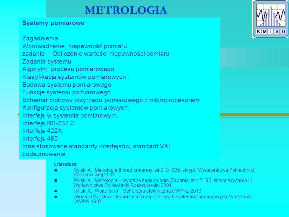 METROLOGIA Literatura: Rylski A., Metrologia II prąd zmienny, str.218- 239, skrypt, Wydawnictwa Politechniki Rzeszowskiej 2004 Rylski A., Metrologia – wybrane zagadnienia.